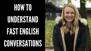 How to Understand Fast English Conversations
