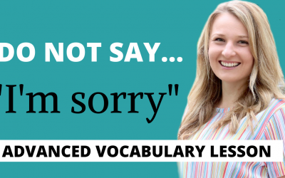 "Stop Saying ""I'm Sorry ""! – Better Advanced English Vocabulary"
